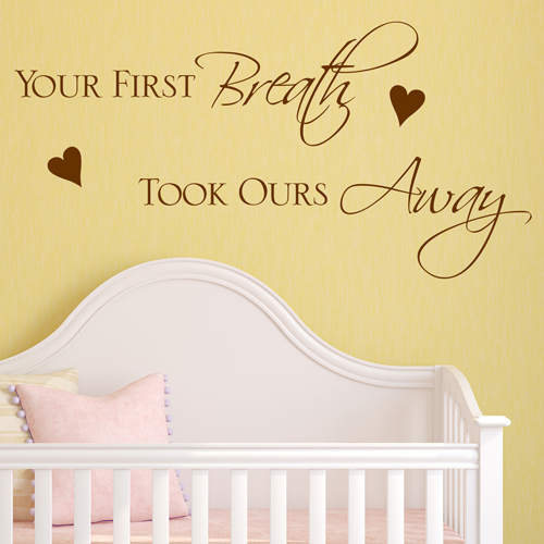Baby Wall Sticker Your First Breath Took Ours Away Nursery