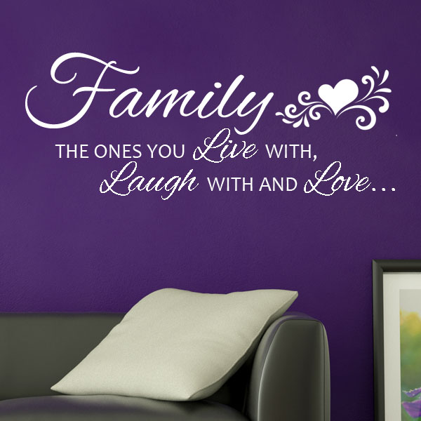Family The Ones You Live With, Laugh With And Love ~ Wall Sticker / Decals Part 89