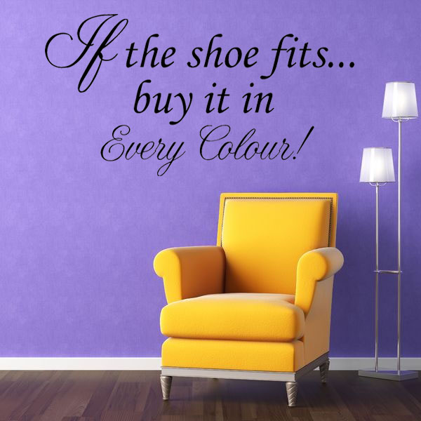 If the Shoe Fits Buy It In Every Colour Quote Wall sticker ...