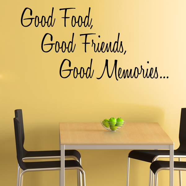 Good Friends Good Company Quotes: Good Food Good Friends Good Memories Wall Sticker Decals